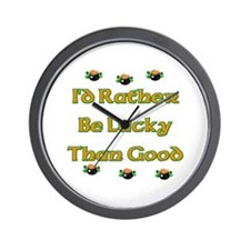 I'd Rather Be Lucky Than Good Wall Clock