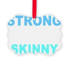 Strong is the New Skinny - Blue Ornament