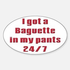 I got a baguette in my pants Oval Decal