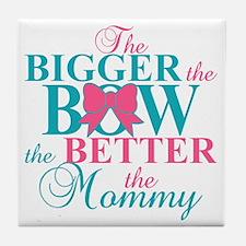 Bigger the bow better mommy Tile Coaster