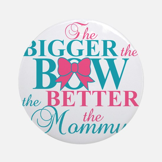 Bigger the bow better mommy Round Ornament