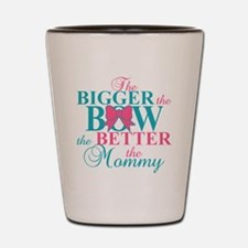 Bigger the bow better mommy Shot Glass