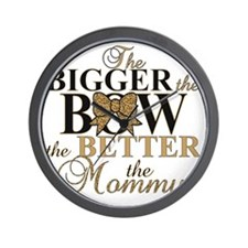 Bigger the bow better mommy Wall Clock