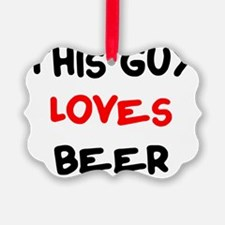 guys love beer Ornament
