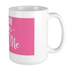 small print Yes I can and yes I will wa Mug