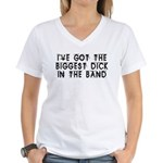 Biggest Dick In The Band Women's V-Neck T-Shirt