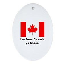 I'm From Canada Ya Hoser Oval Ornament