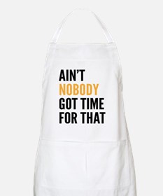 Aint Nobody Got Time For That Apron