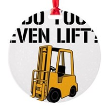 Do You Even Lift Forklift Ornament