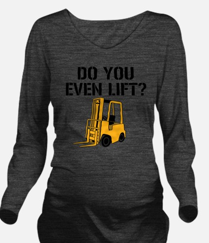 Do You Even Lift For Long Sleeve Maternity T-Shirt