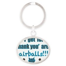 all I get for a thank you are hairba Oval Keychain