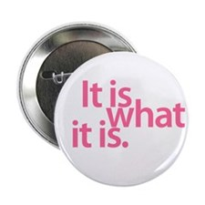 """It is what it is"" 2.25"" Button (10 pack)"