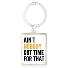 Ain't Nobody Got Time for That Portrait Keychain