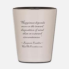 Benjamin Franklin: Happiness depends... Shot Glass