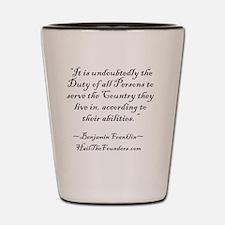 Benjamin Franklin: It is undoubtedly... Shot Glass
