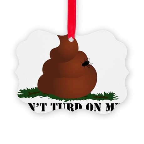 "Don't Turd On Me ""B"" Picture Ornament"