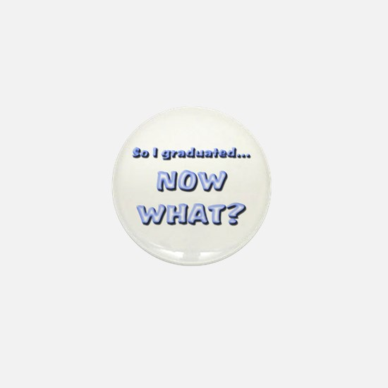 Graduation Now What? Mini Button