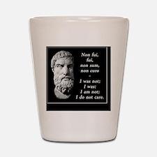 Epicurean epitaph Shot Glass