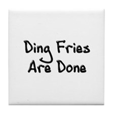 Ding Fries Are Done Tile Coaster
