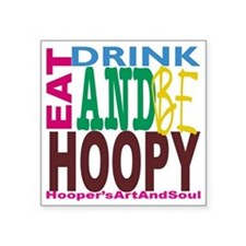 "Eat, Drink and Be Hoopy Square Sticker 3"" x 3"""