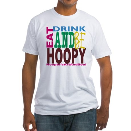 Eat, Drink and Be Hoopy Fitted T-Shirt