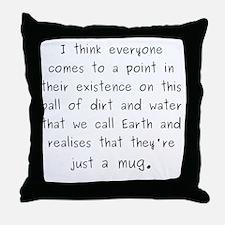 Just a mug Throw Pillow