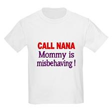 CALL NANA. Mommy is misbehaving T-Shirt