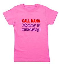 CALL NANA. Mommy is misbehaving Girl's Tee