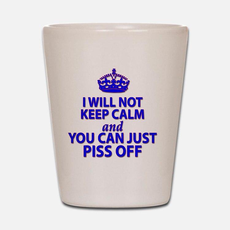 I will not keep calm Shot Glass