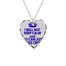 I will not keep calm Necklace