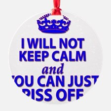 I will not keep calm Ornament