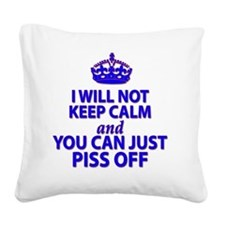I will not keep calm Square Canvas Pillow