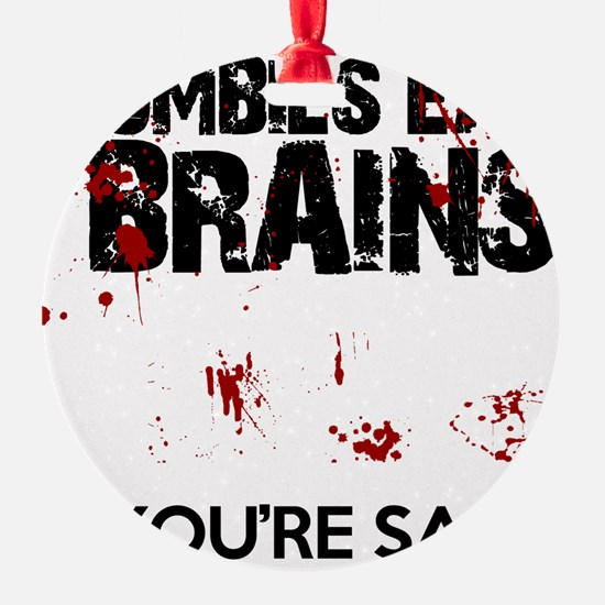 zombies eat brains youre safe funny Ornament