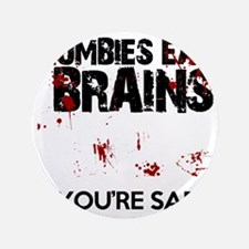 """zombies eat brains youre safe funny 3.5"""" Button"""