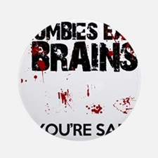 zombies eat brains youre safe funny Round Ornament