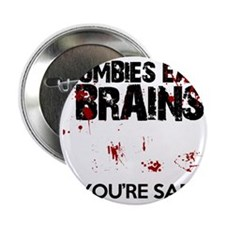 """zombies eat brains youre safe funny 2.25"""" Button"""