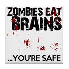 zombies eat brains youre safe funny Tile Coaster