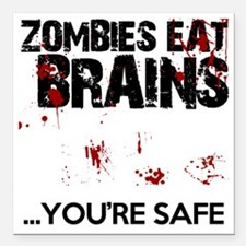 "zombies eat brains youre Square Car Magnet 3"" x 3"""