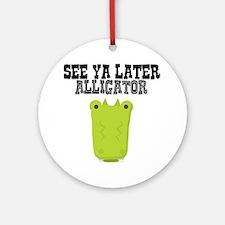See Ya Later Alligator Round Ornament