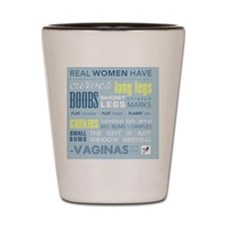 Real Women Have Vaginas Shot Glass