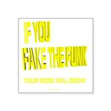 "Fake The Funk Square Sticker 3"" x 3"""