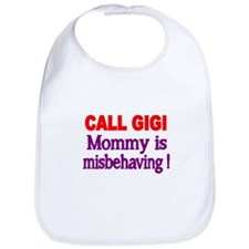 CALL GIGI. Mommy is misbehaving Bib