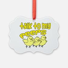 talk to my peeps Ornament