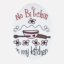 No Bitchin' in My Kitchen Oval Ornament