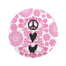 """Peace, Love And Chickens 3.5"""" Button"""