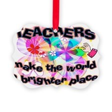 Teachers make world brighter SIGN Ornament