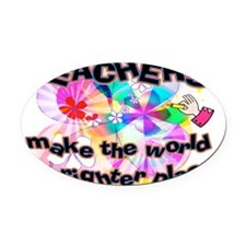 Teachers make world brighter SIGN Oval Car Magnet