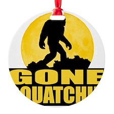 gone squatchin Ornament