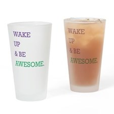 Wake up  be awesome (smaller) Drinking Glass