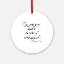 Oy yoy yoy... bottle of schnapps! Round Ornament